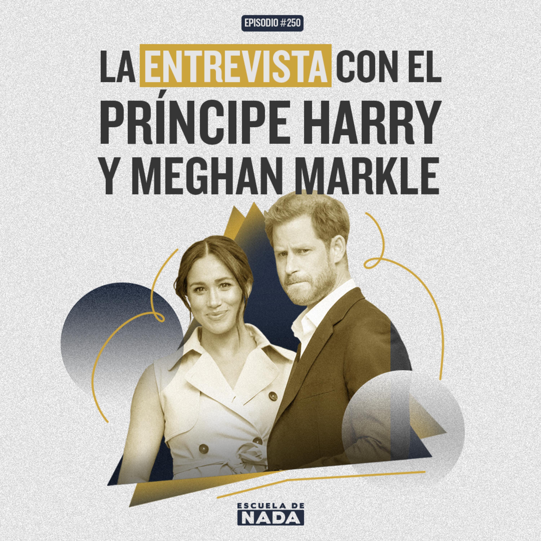 EP #250 - La entrevista con el Príncipe Harry y Meghan Markle y ¿Qué pasó con Pepe Le Pew?
