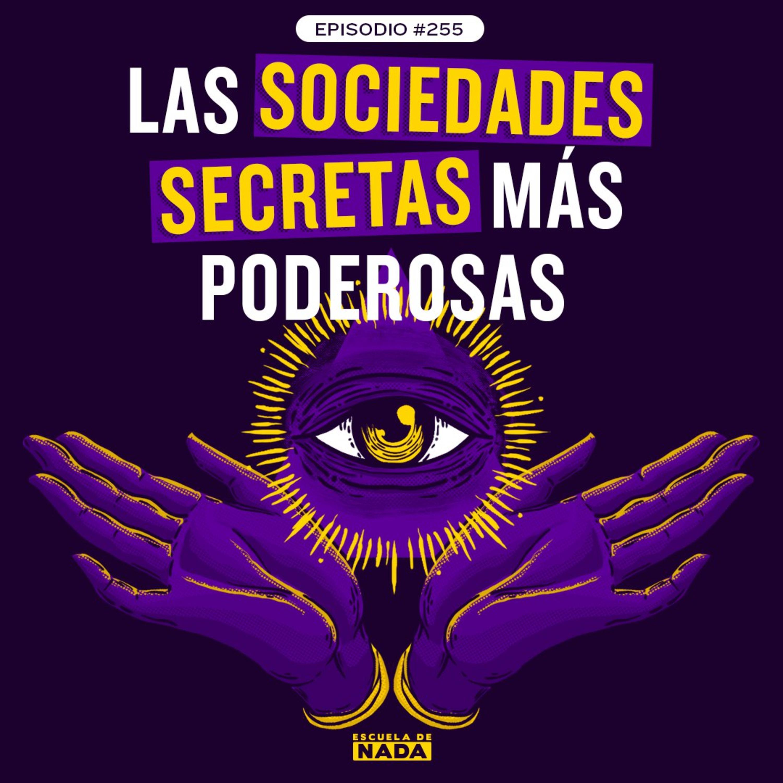 EP #255 - Las sociedades secretas más poderosas: ¿Quién maneja el mundo?