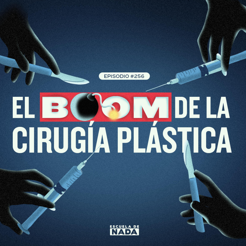 EP #256 - El boom de la cirugía plástica