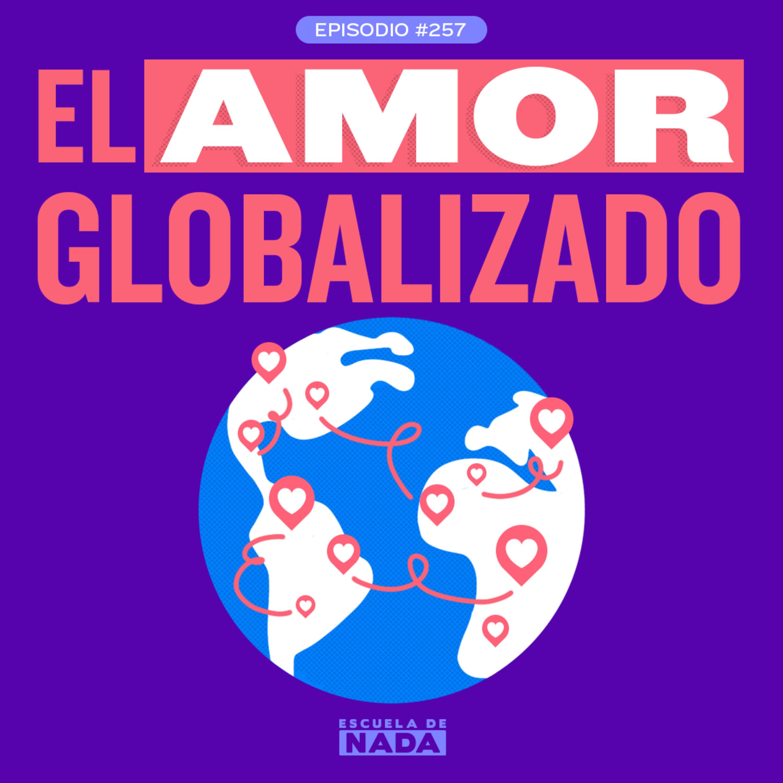 EP #257 - El amor globalizado: Enamorarse de alguien a distancia y regalamos un pasaje