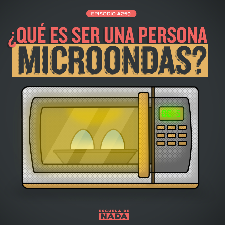 EP #259 -¿Qué es ser una persona microondas?