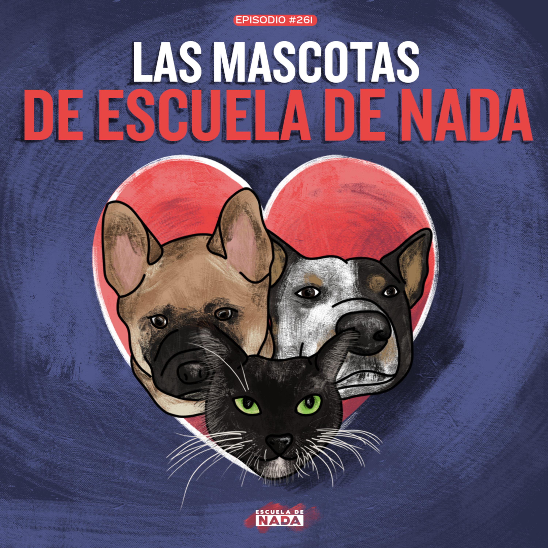 EP #261 - Las mascotas de Escuela de Nada y Top 3 animales