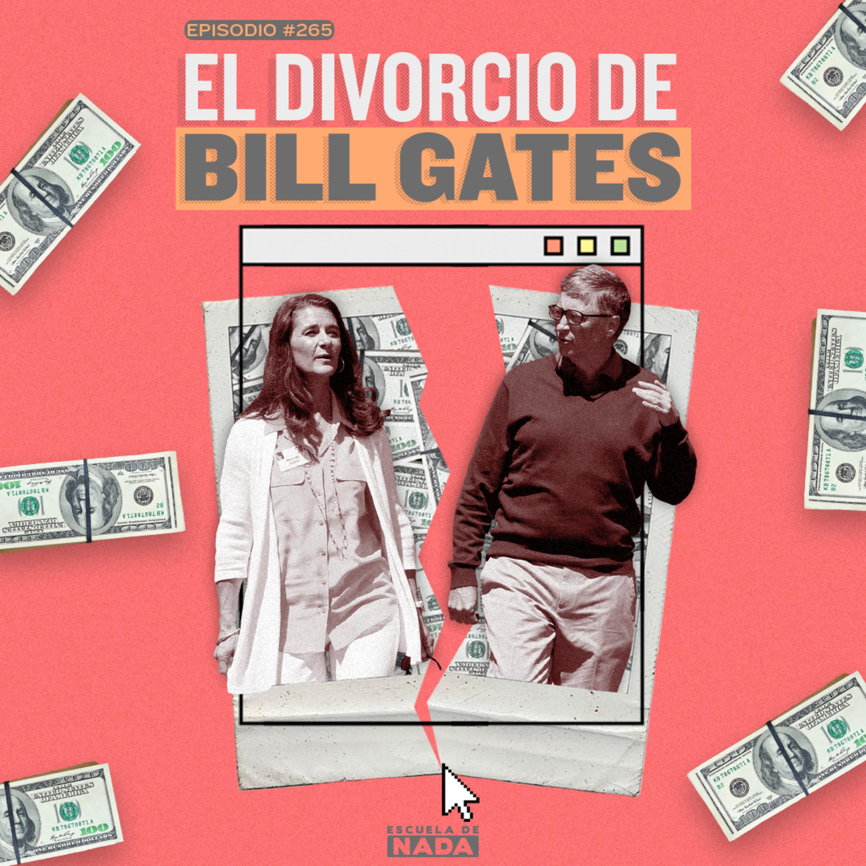 EP #265 - El divorcio de Bill Gates y los acuerdos prenupciales