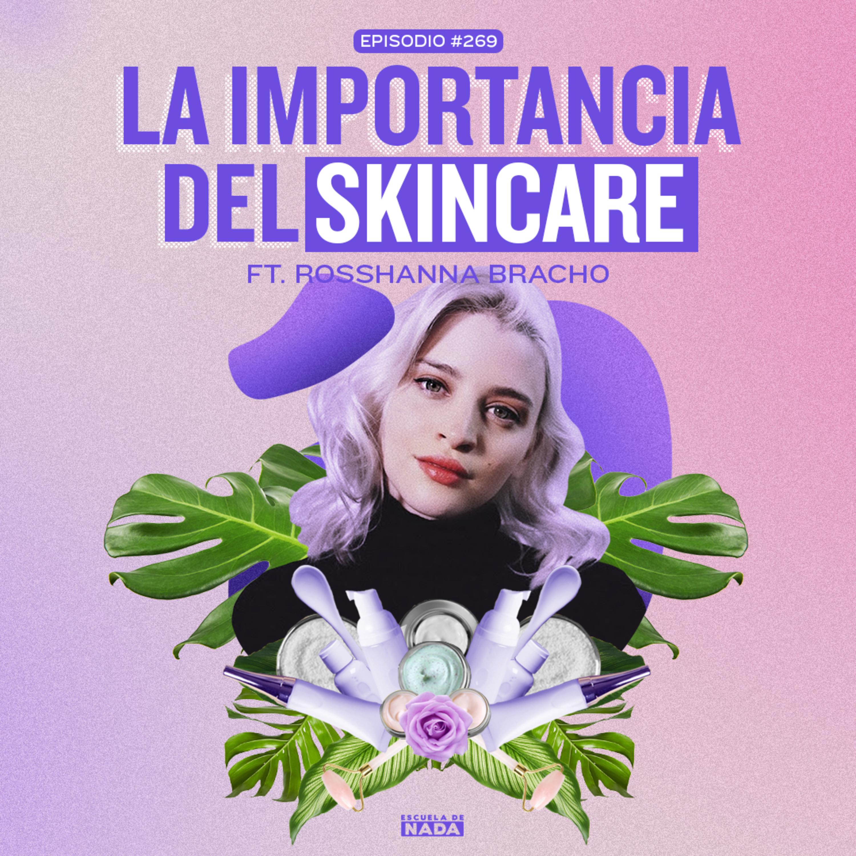 EP #269 - La importancia del skincare y cómo hacer un libro feat. Rosshanna Bracho