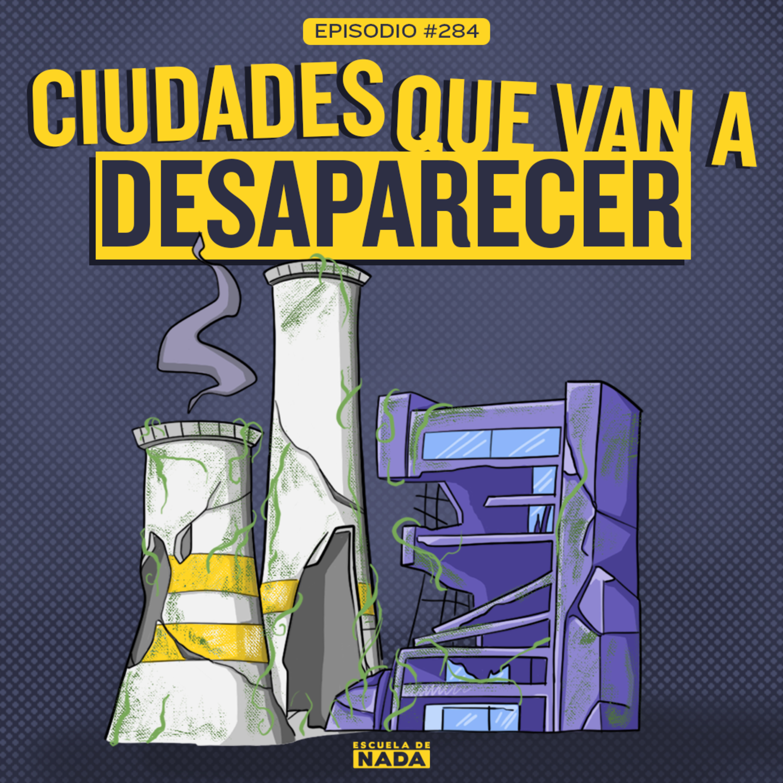 EP #284 - Ciudades que van a desaparece