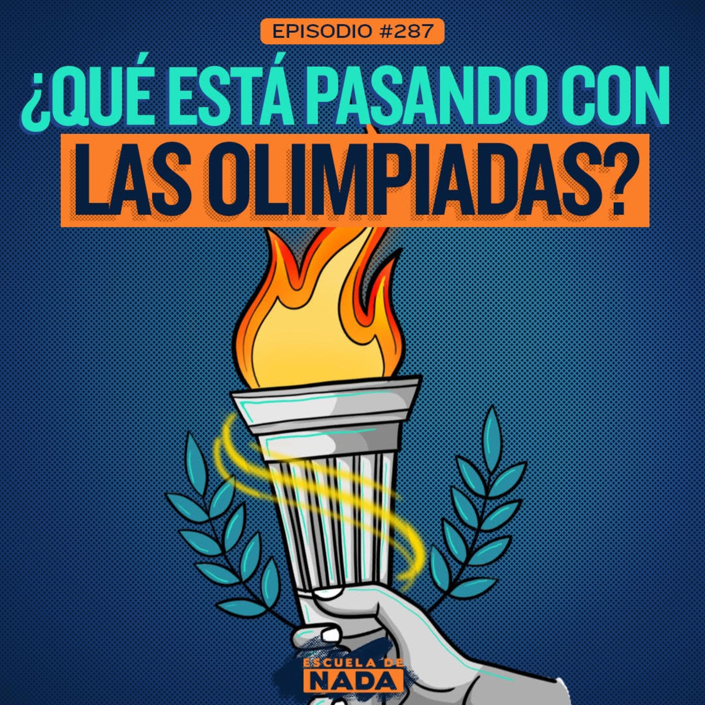 EP #287 - ¿Qué está pasando con las Olimpiadas?