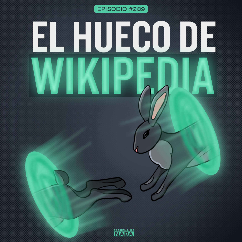 EP #289 - El hueco de Wikipedia