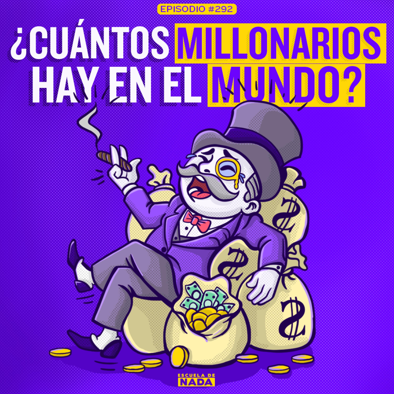 EP #292 - ¿Cuántos millonarios hay en el mundo? Y el arroz con huevo