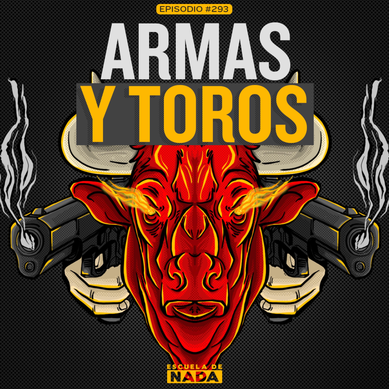 EP #293 - Armas y Toros