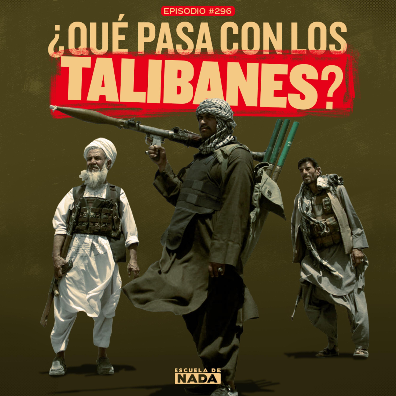 EP #296 - ¿Qué pasa con los talibanes?