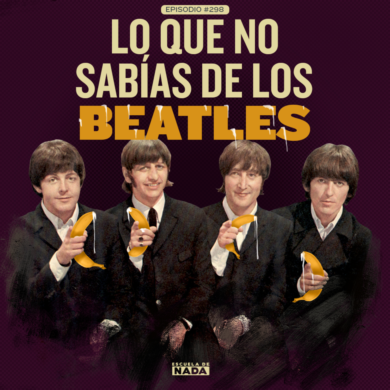 EP #298 - Lo que no sabías de los Beatles