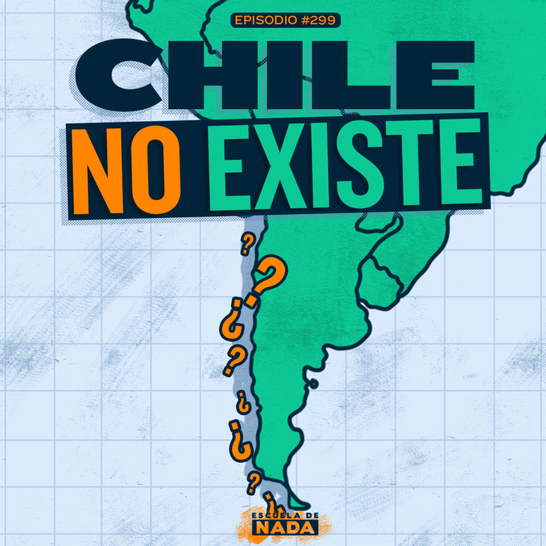 EP #299 - Chile no existe y cuánto cuesta cambiarse el nombre