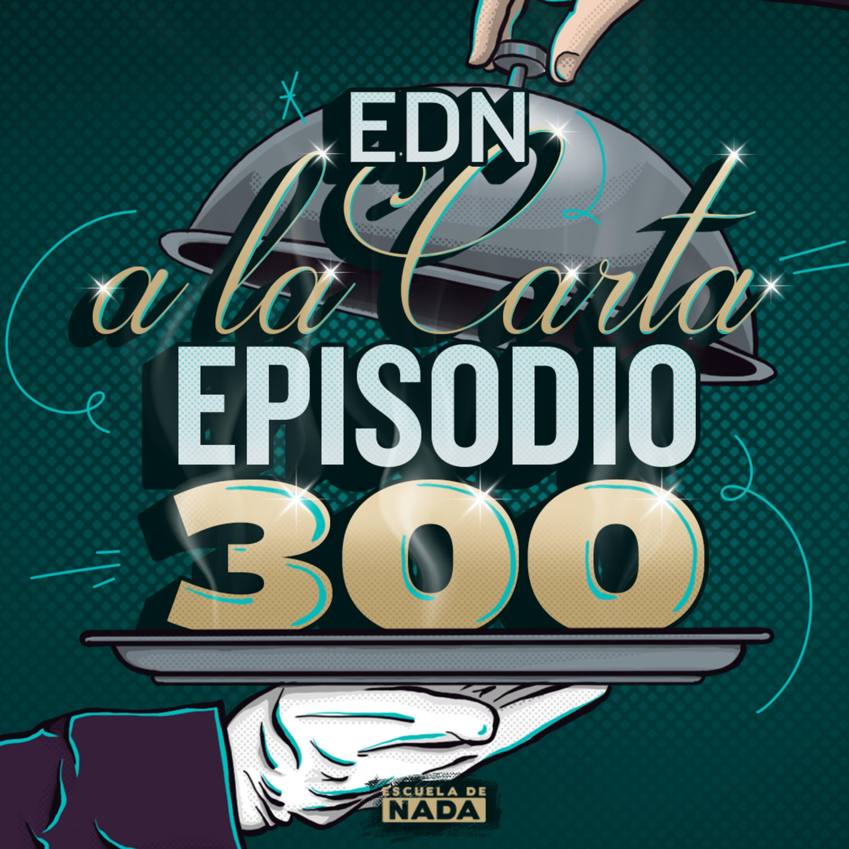 EP #300 - Episodio especial: EDN a la carta