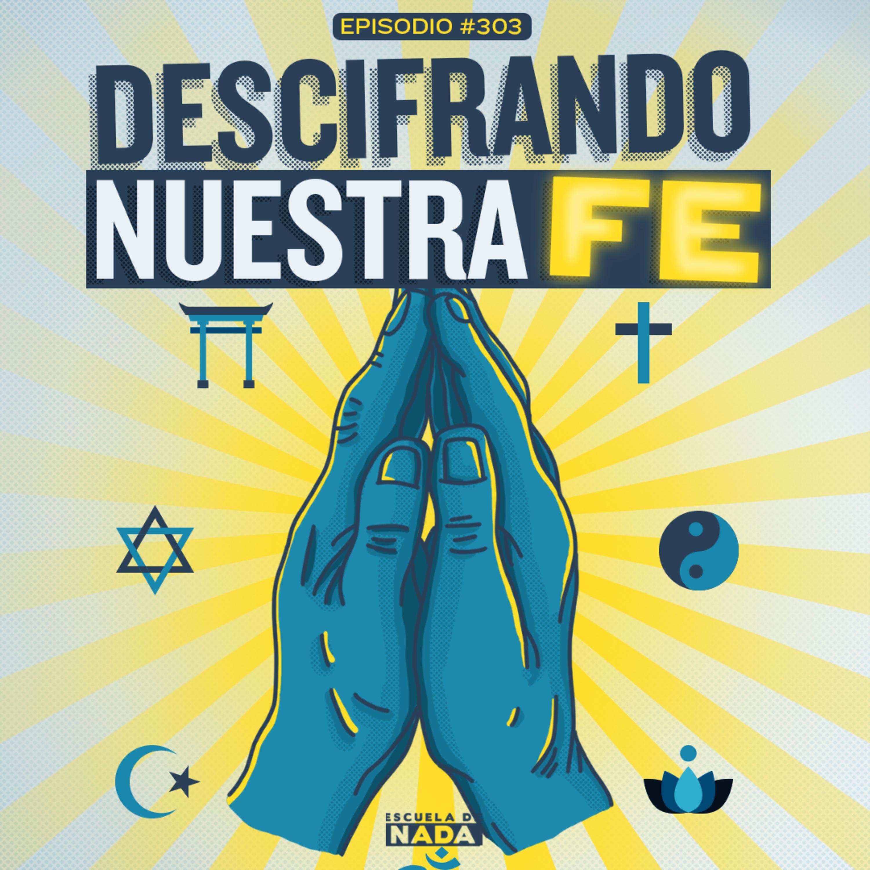 EP #303 - Descifrando nuestra fe y en qué cree Escuela de Nada