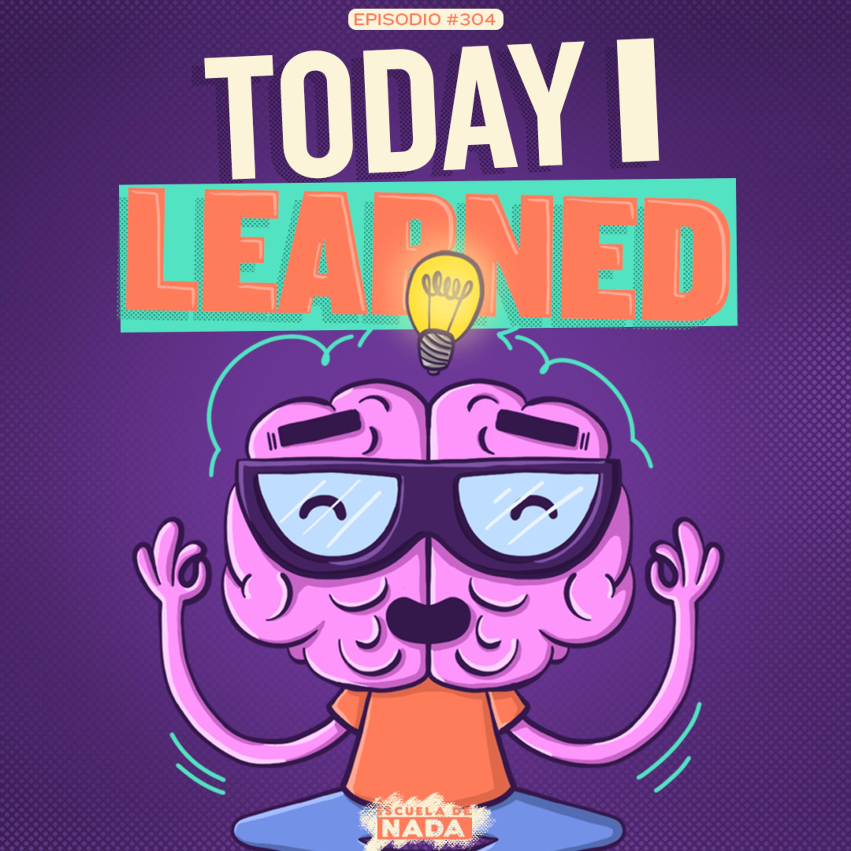 EP #304 - Today I Learned y Como aprender algo nuevo todos los días