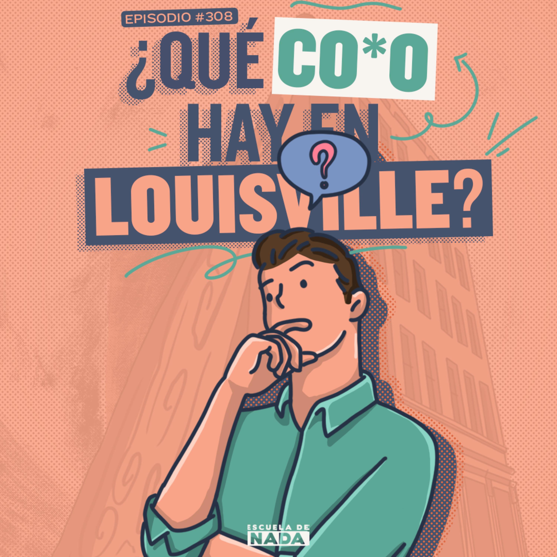 EP #308 - ¿Qué co*o hay en Louisville? Y el primer invierno