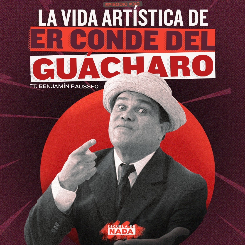"""EP # 310 - La vida artística de """"Er Conde del Guácharo"""" feat. Benjamín Rausseo"""
