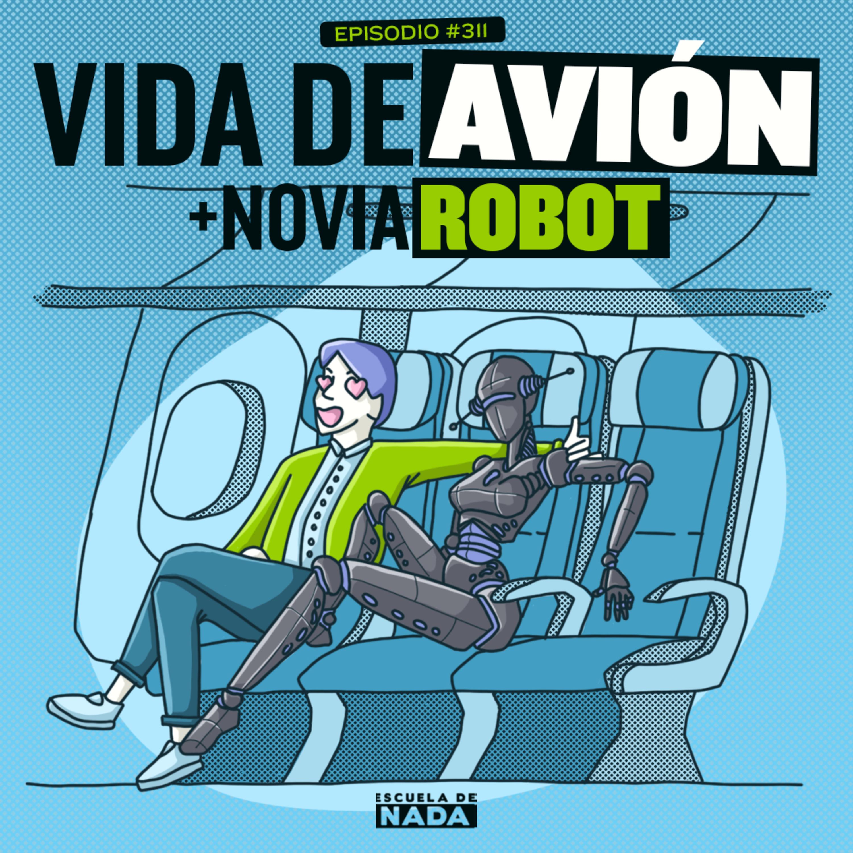 EP #311 - La vida de avión + novia robot