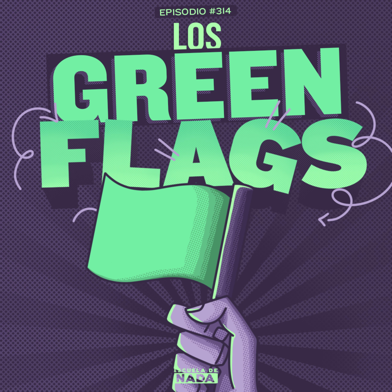 EP #314 - Los green Flags y el agua bendita