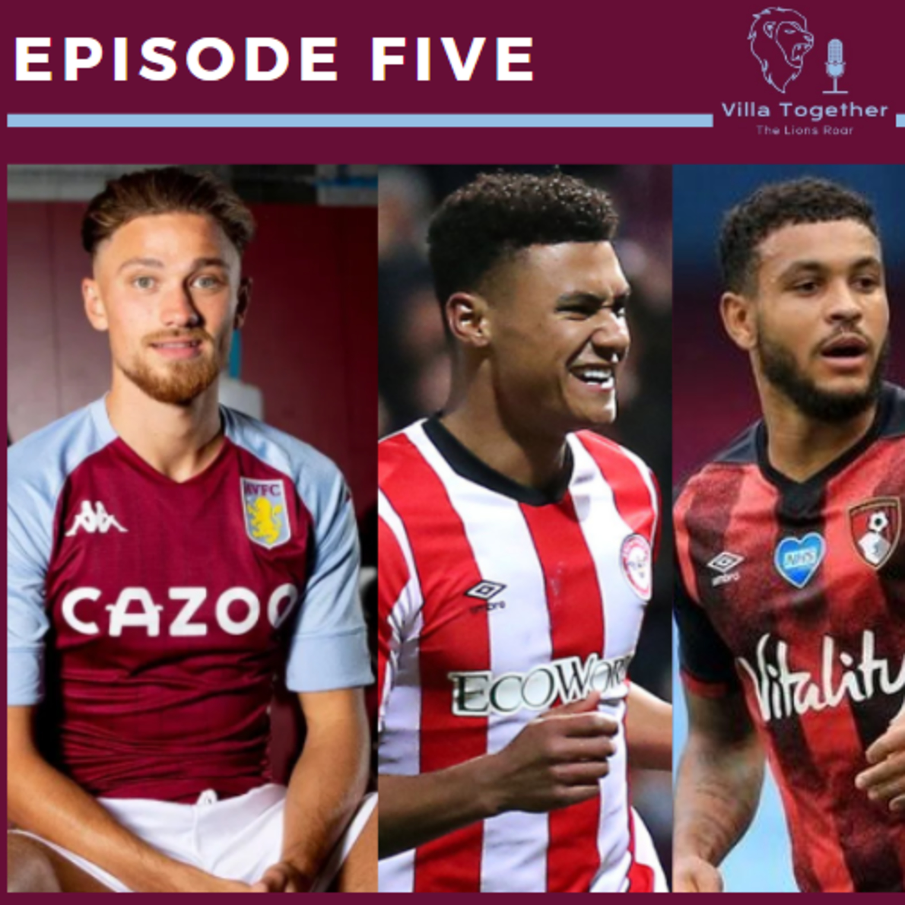 Villa Together - The Lions Roar Podcast (Aston Villa Podcast) Episode Five