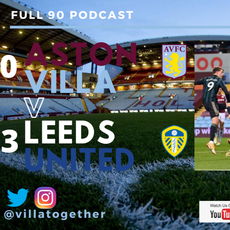 Villa Together - Full 90 Podcast - Aston Villa 0-3 Leeds United