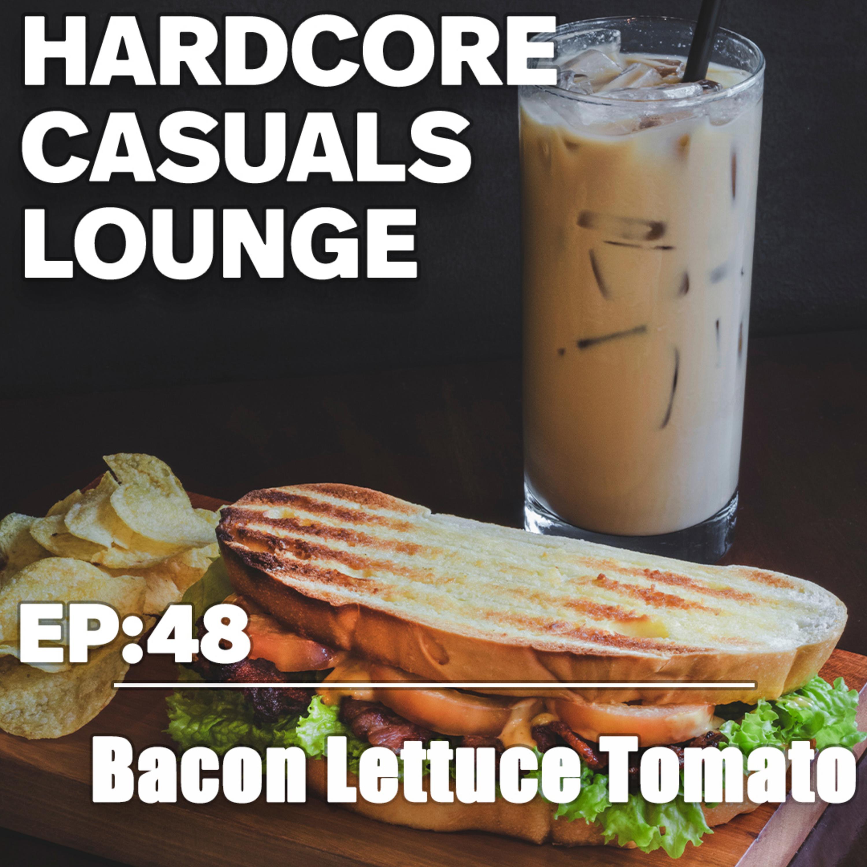 HCC Lounge EP48: Bacon Lettuce Tomato
