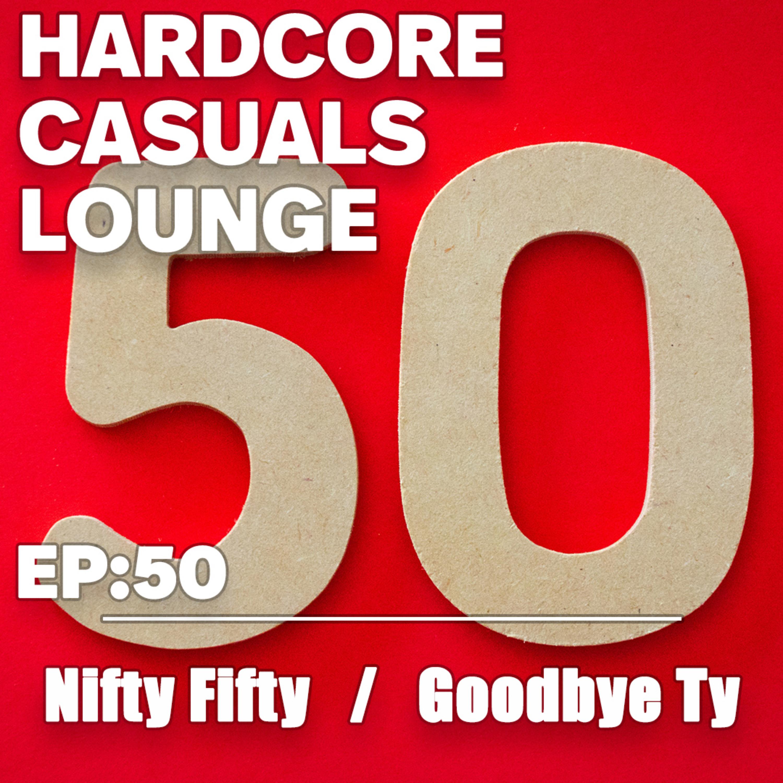 HCC Lounge EP50: Nifty Fifty  /  Goodbye Ty