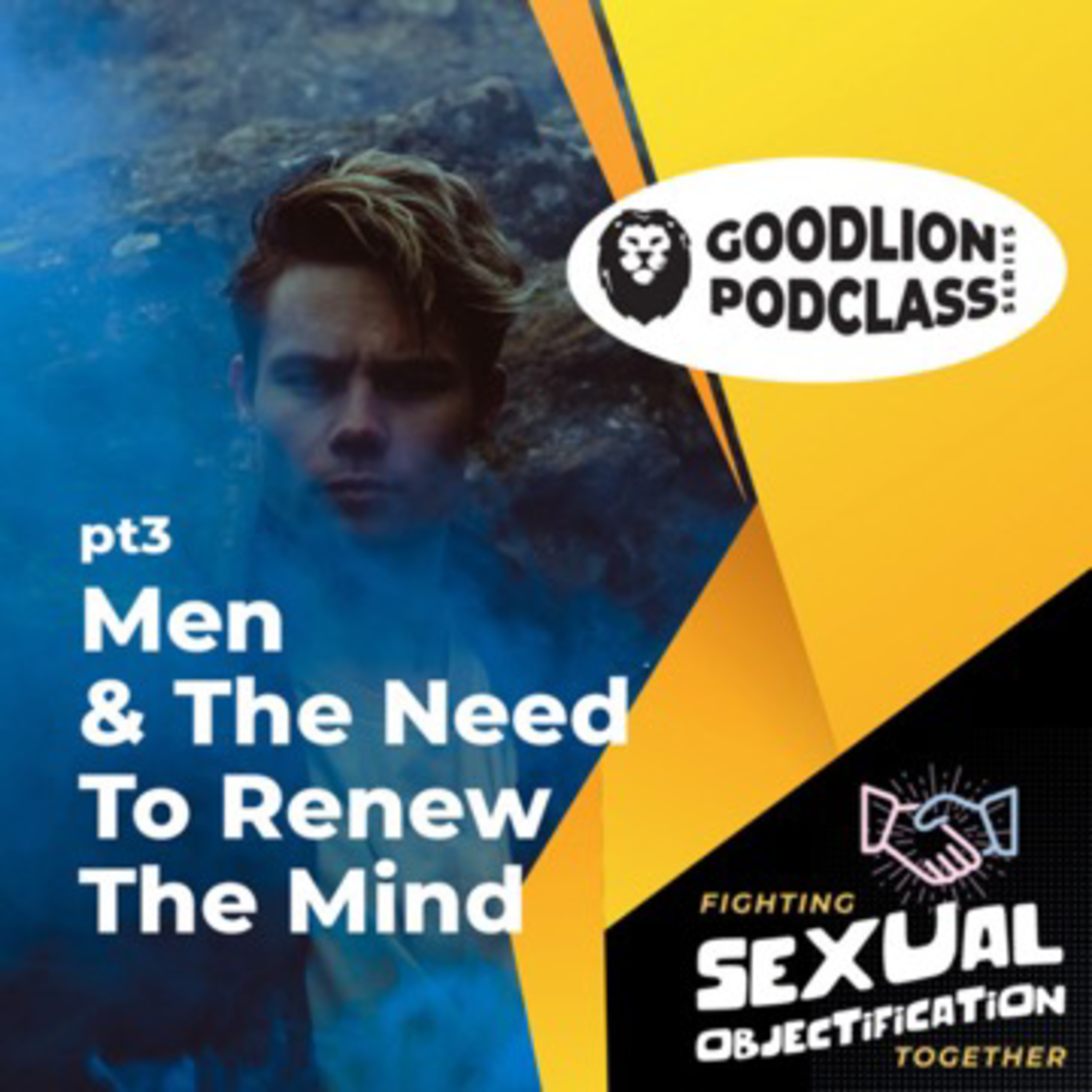 PodClass - Men & The Need To Renew The Mind   Fighting Sexual Objectification pt 3