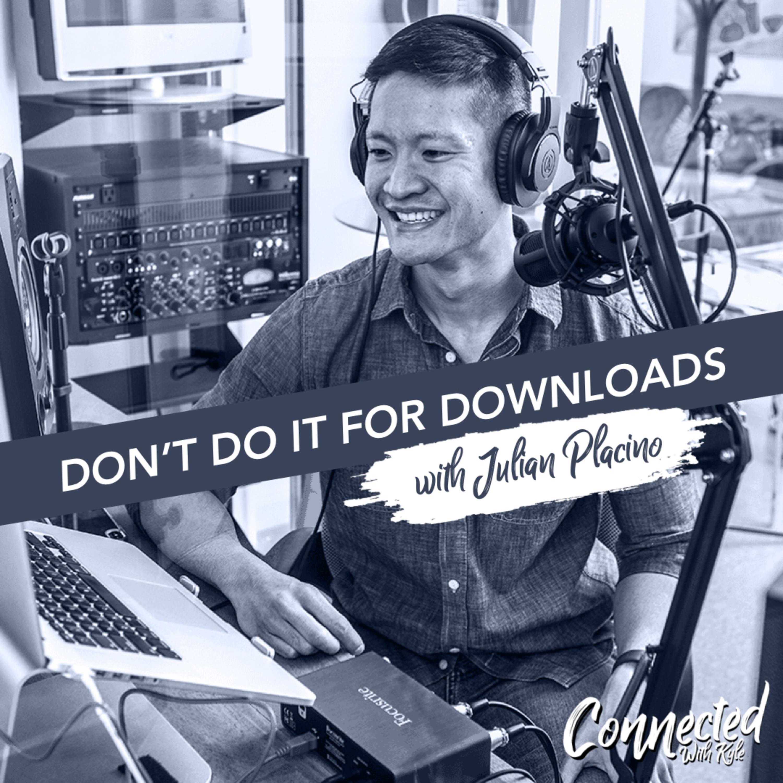 Don't Do it For The Downloads w/ Julian Placino