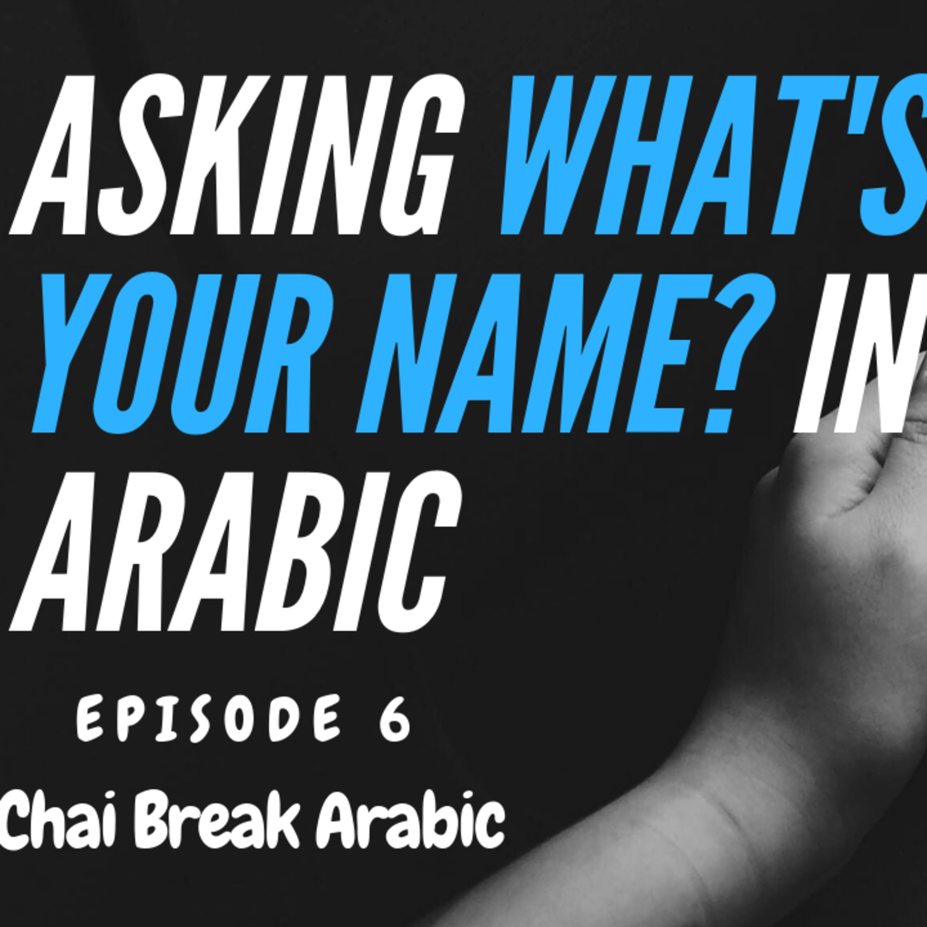 Asking What's Your Name? In Arabic - Episode 6 - Chai Break Arabic
