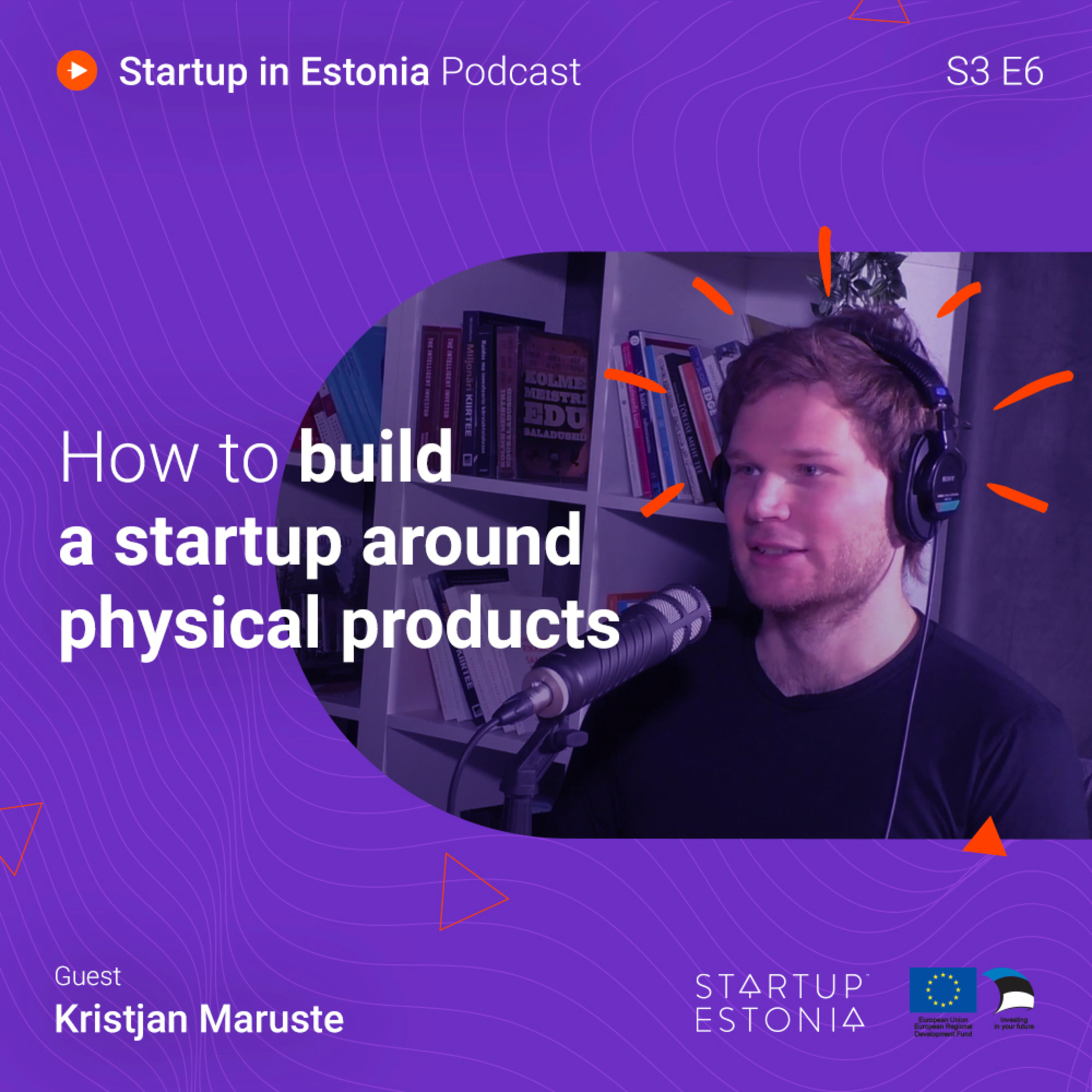 Startup in Estonia: S3 E6 – How to build a startup around physical products