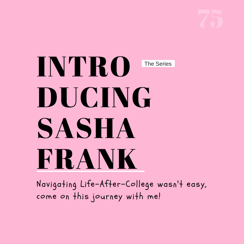 "Episode #75: Hidden Gem | Introducing Sasha Frank (""the series"") | Navigating Life After College"