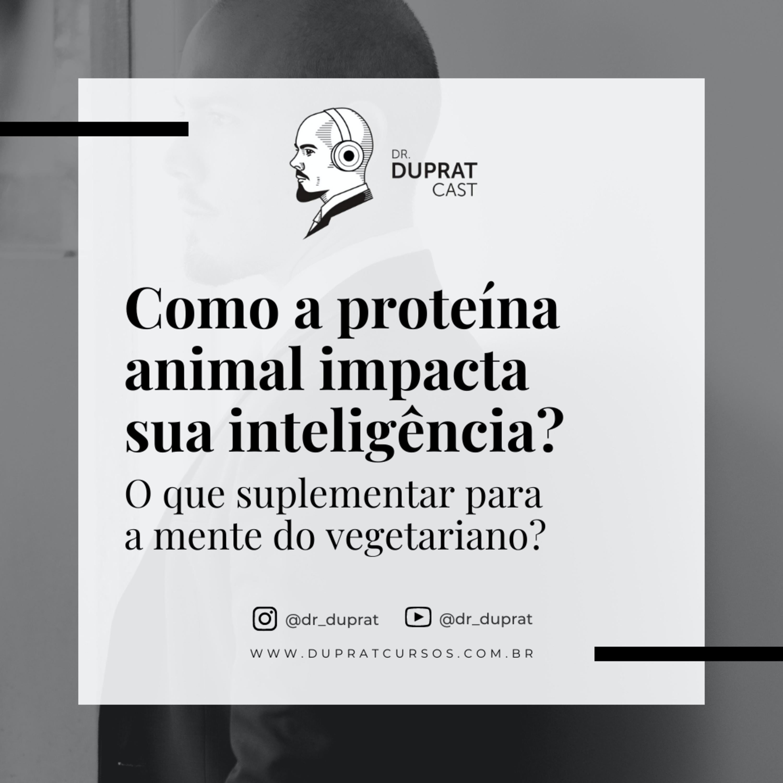 Como a proteína animal impacta sua inteligência? O que suplementar para a mente do vegetariano? #148