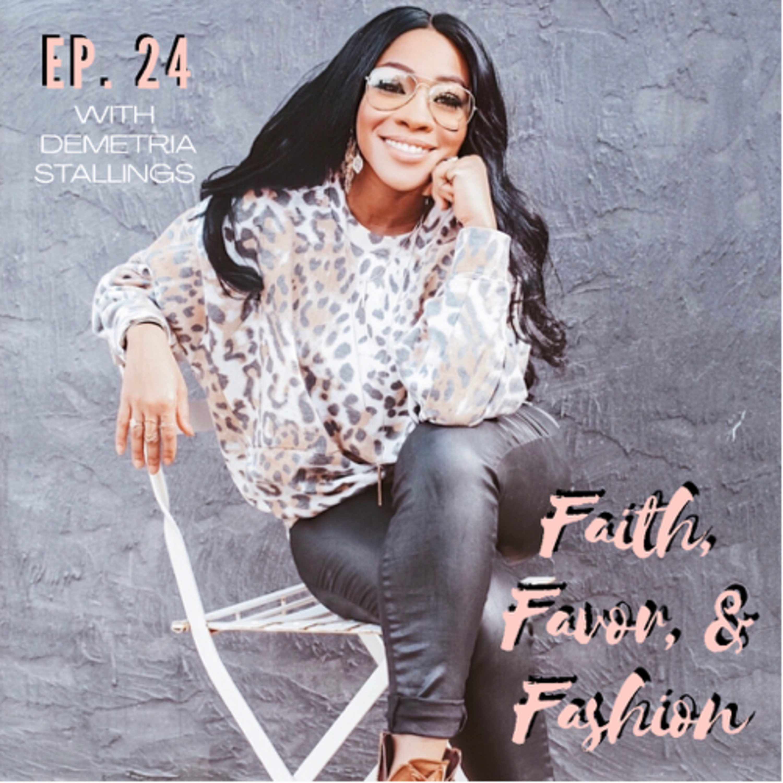 Ep. 23- Faith, Favor & Fashion with 700 Club's Demetria Stallings