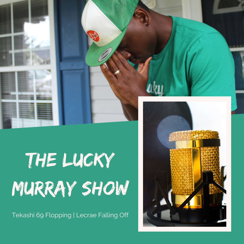 Tekashi 69 Flops | Has Lecrae Fell Off | The Lucky Murray Show