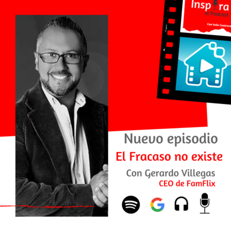 E.32 El Fracaso no existe   Gerardo Villegas CEO de FamFlix