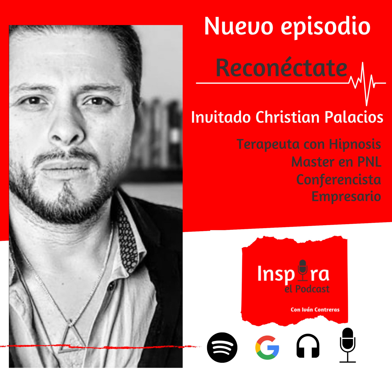 E.34 Reconéctate   Christian Palacios Hipnólogo Terapeuta, Master en PNL y Neurociencia.