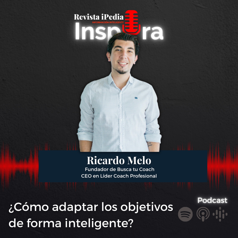 Ep. 43 ¿Cómo adaptar los objetivos de forma inteligente? con Ricardo Melo