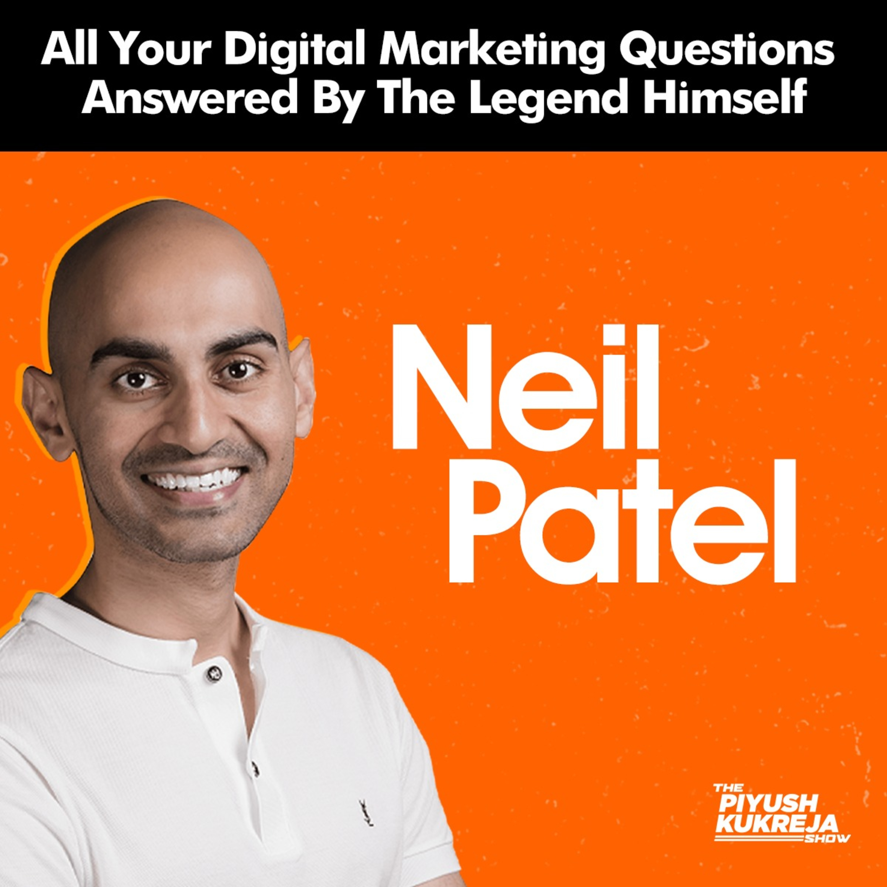 All your digital marketing questions answered by Neil Patel | The Piyush Kukreja Show Ft.Neil Patel