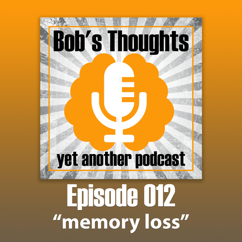 Ep. 012 - Memory Loss