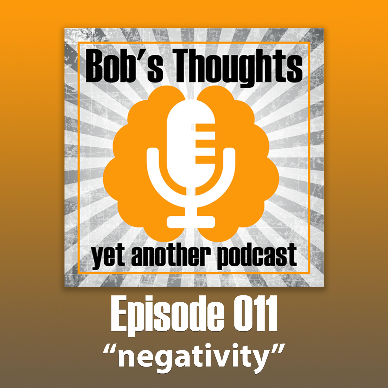 Ep. 011 - Negativity