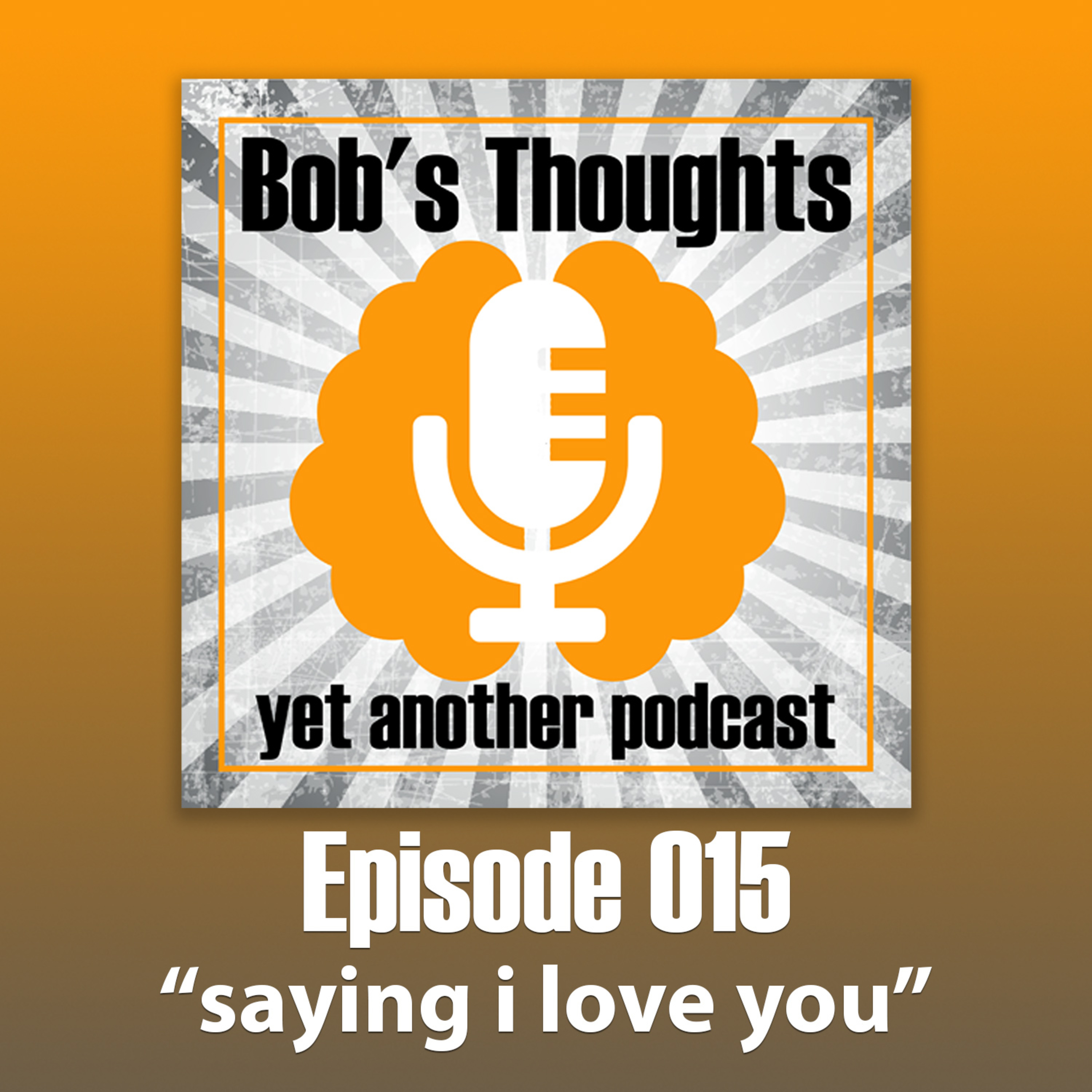 Ep. 015 - Saying I Love You