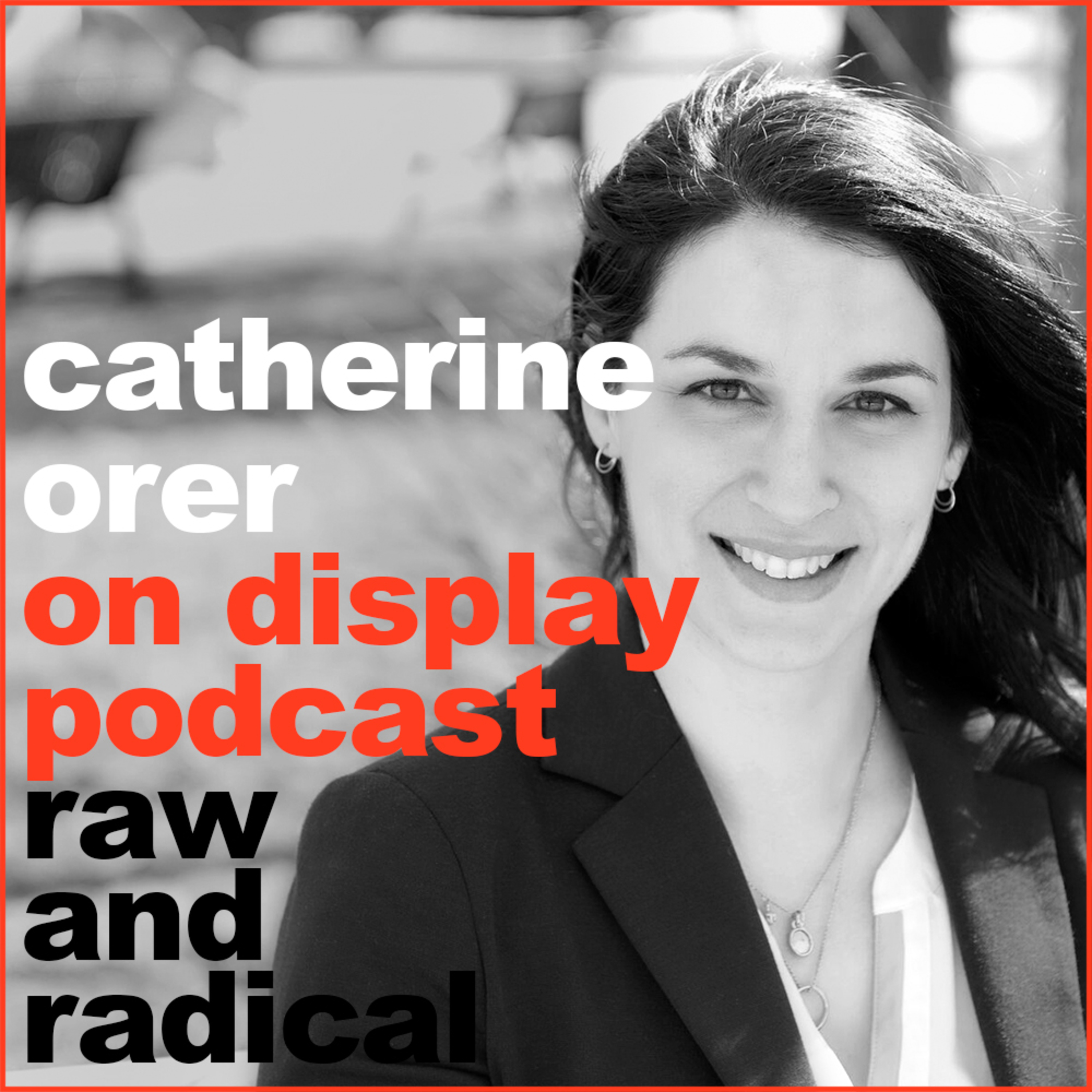ON DISPLAY - A CONVERSATION WITH CATHERINE ORER - SPECIAL GUEST - EPISODE 06