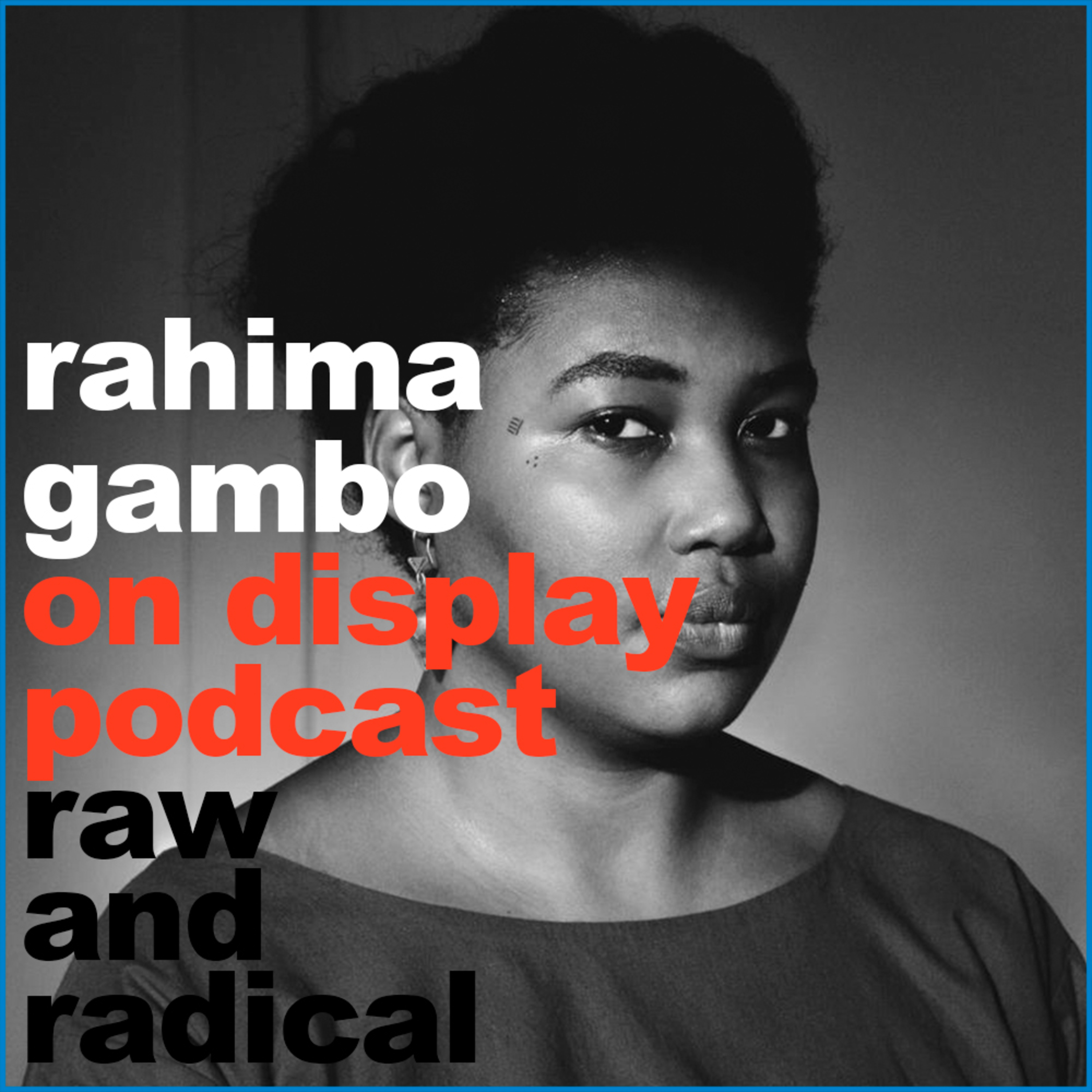 ON DISPLAY - A CONVERSATION WITH RAHIMA GAMBO- EPISODE 07