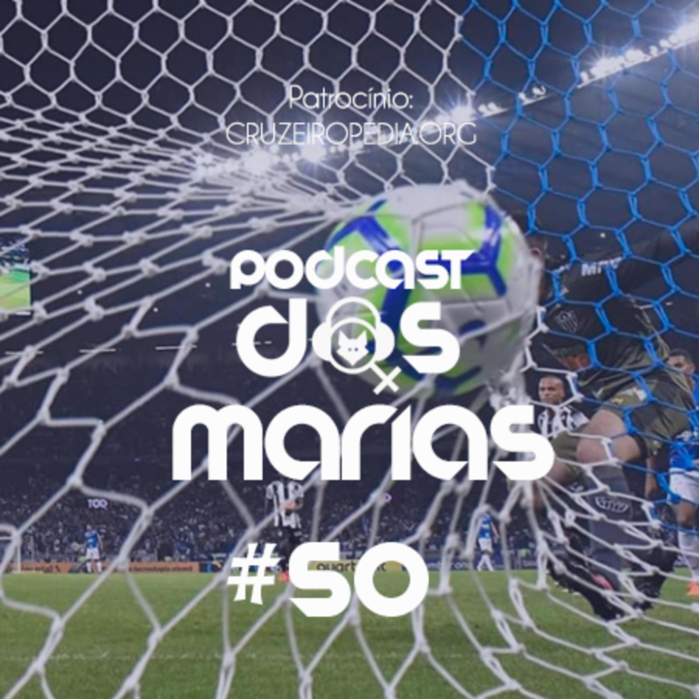 Podcast das Marias #50: O Cruzeiro voltou - Copa do Brasil e A2 :) / Brasileirão :(