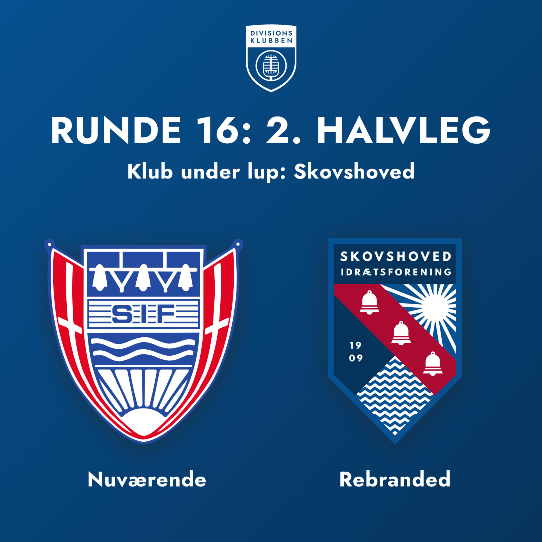 Runde 16: 2. halvleg (Klub under lup: Skovshoved IF)
