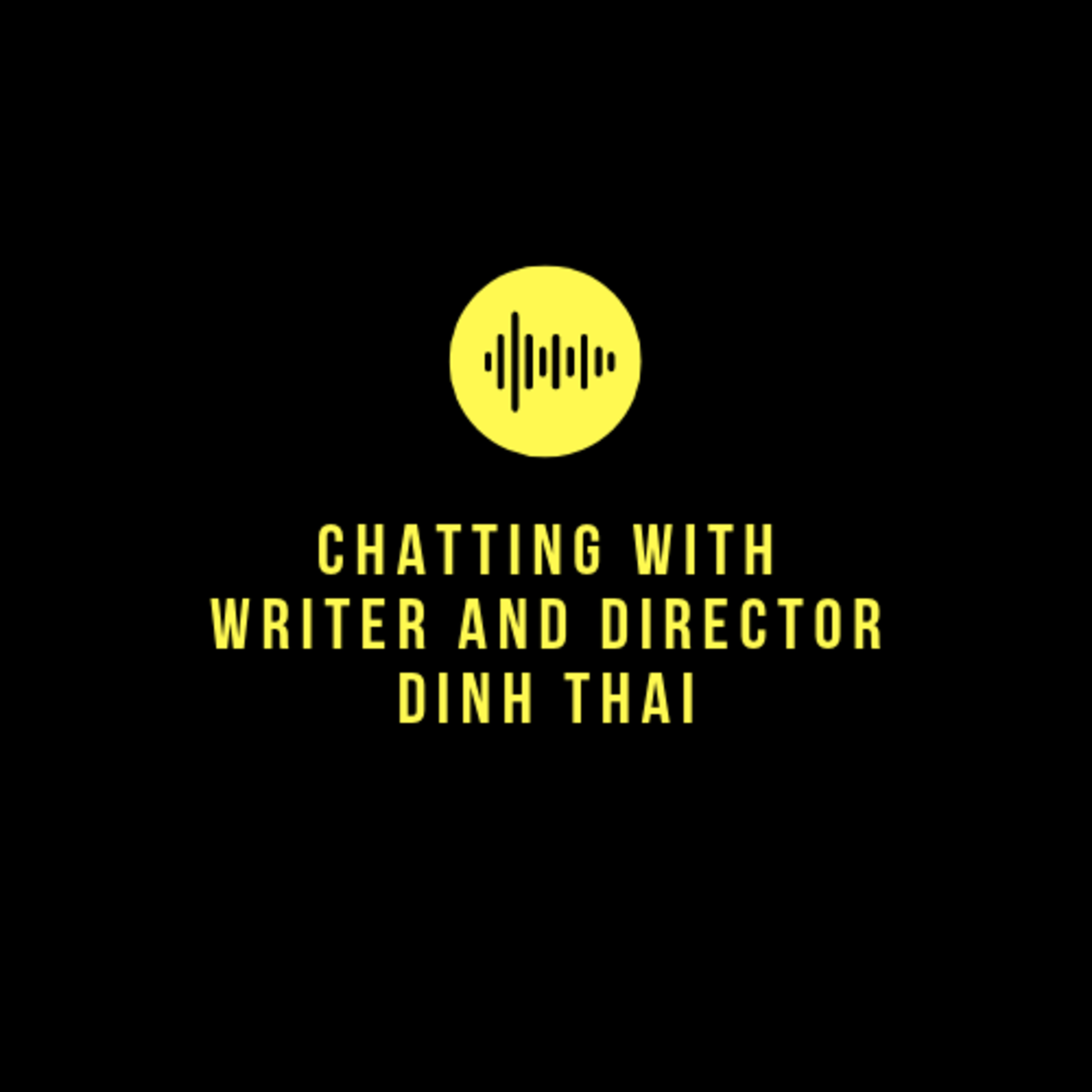8. Chatting with Dinh Thai, Writer and Director - Part 1