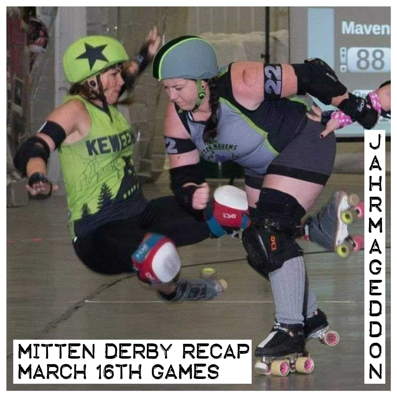 Ep 14: Weekly Mitten Derby Recap w/ Jahrmageddon - Mar 16th Bouts