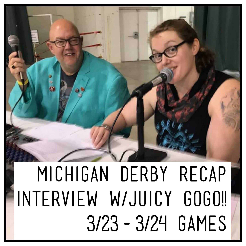 Ep. 15 Michigan Derby Recap 3.23-3.24 & Interview w/Juicy GoGo!!