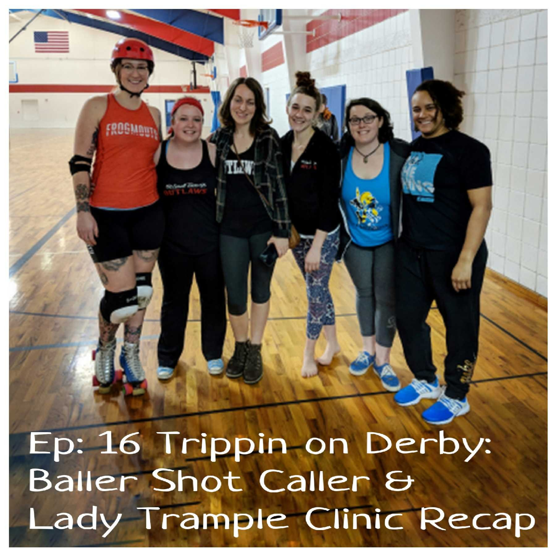 Ep: 16 Trippin on Derby: Baller Shot Caller & Lady Trample Clinic Recap